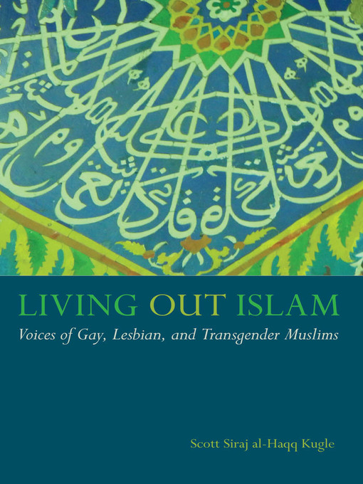 Title details for Living Out Islam by Scott Siraj al-Haqq Kugle - Available